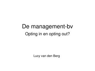 De management-bv Opting in en opting out?