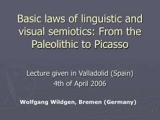 Basic laws of linguistic and visual semiotics: From the Paleolithic to Picasso