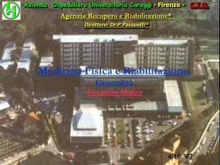 Azienda  Ospedaliero Universitaria Careggi -  Firenze  -    C.T.O. Agenzia Recupero e Riabilitazione* Direttore: Dr.P.Pa