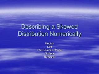 Describing a Skewed Distribution Numerically