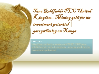 Tana Goldfields PLC United Kingdom - Mining gold