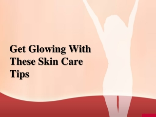 Get Glowing with These Skin Care Tips