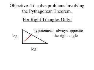 Objective- To solve problems involving the Pythagorean Theorem.