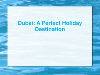 Dubai: A Perfect Holiday Destination