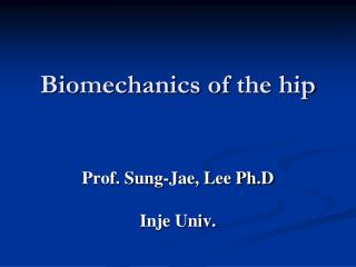 Biomechanics of  the  hip