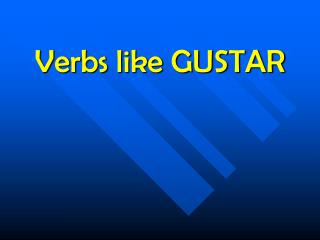 Verbs like GUSTAR