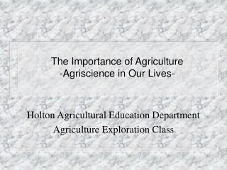 The Importance of Agriculture -Agriscience in Our Lives-