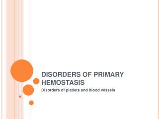 DISORDERS OF PRIMARY HEMOSTASIS