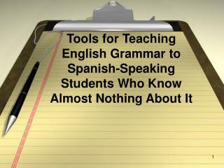 Tools for Teaching English Grammar to Spanish-Speaking Students Who Know Almost Nothing About It