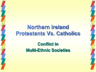 Northern Ireland Protestants Vs. Catholics