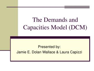 The Demands and Capacities Model (DCM)