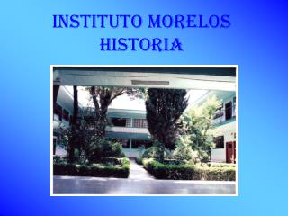 INSTITUTO MORELOS  historia