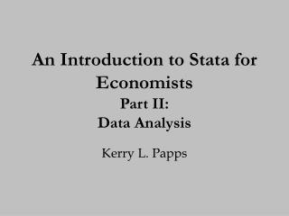 An Introduction to Stata for Economists Part I I: Data Analysis