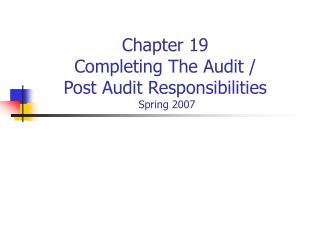 Chapter 19 Completing The Audit /  Post Audit Responsibilities  Spring 2007