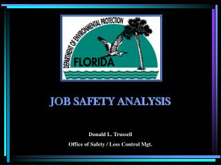JOB SAFETY ANALYSIS  Donald L. Trussell Office of Safety / Loss Control Mgt.