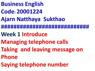 Business English   Code :  20001224 Ajarn Natthaya  Sukthao ############################ Week 1  Introduce  Managing tel
