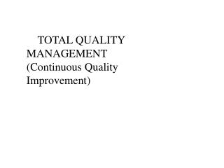 TOTAL QUALITY MANAGEMENT  Continuous Quality Improvement