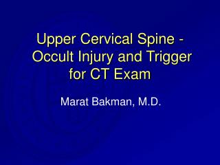Upper Cervical Spine -  Occult Injury and Trigger  for CT Exam