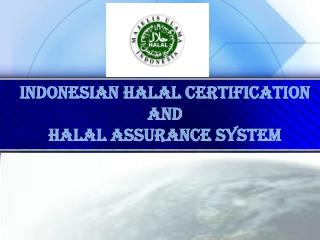 INDONESIAN HALAL CERTIFICATION AND  HALAL ASSURANCE SYSTEM