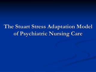 The Stuart Stress Adaptation Model of Psychiatric Nursing Care
