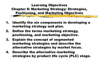 Learning Objectives Chapter 8: Marketing Strategy: Strategies, Positioning, and Marketing Objectives