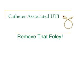 Catheter Associated UTI