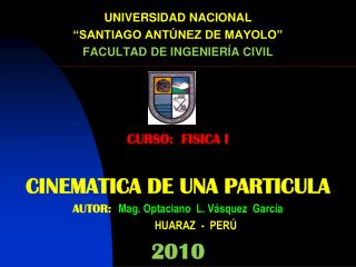 "UNIVERSIDAD NACIONAL  ""SANTIAGO ANTÚNEZ DE MAYOLO""  FACULTAD DE INGENIERÍA CIVIL CURSO:  FISICA I CINEMATICA DE UNA PART"
