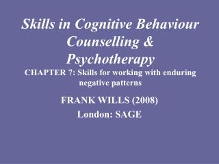 Skills in Cognitive Behaviour Counselling & Psychotherapy CHAPTER 7: Skills for working with enduring negative patte