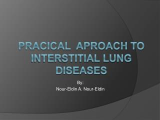 Pracical  Aproach to  Interstitial Lung Diseases