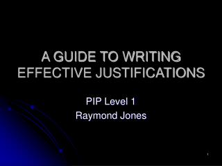 A GUIDE TO WRITING EFFECTIVE JUSTIFICATIONS