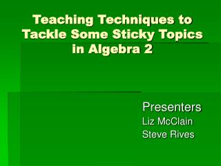 Teaching Techniques to Tackle Some Sticky Topics in Algebra 2
