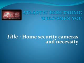 home security cameras and necessity