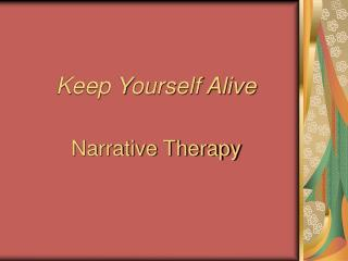 Keep Yourself Alive Narrative Therapy