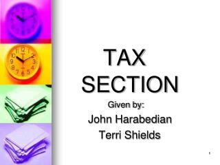 TAX 	SECTION 			  Given by: John Harabedian                      Terri Shields             A component of the Business/A