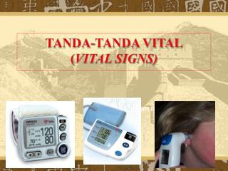 TANDA-TANDA VITAL ( VITAL SIGNS)