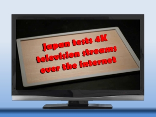 Japan tests 4K television streams over the internet