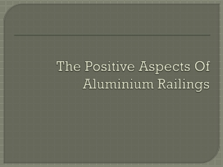 The Positive Aspects of Aluminium Railing