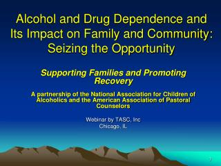 Alcohol and Drug Dependence and Its Impact on Family and Community: Seizing the Opportunity