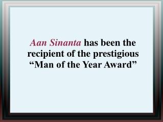 """Aan Sinanta has been the recipient of the prestigious """"Man"""