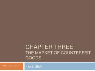 CHAPTER THREE THE MARKET OF COUNTERFEIT GOODS