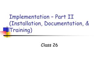 Implementation – Part II (Installation, Documentation, & Training)