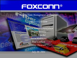 Supply Chain Management at Foxconn MIS 6352-05020 Sivapriya Aswathanarayanan Brigett Bentley James Fancher Jason Hammons
