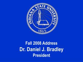Fall  2008 Address Dr.  Daniel J. Bradley President
