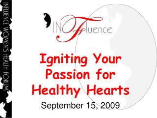 Igniting Your Passion for Healthy Hearts September 15, 2009