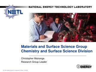 Materials and Surface Science Group Chemistry and Surface Science Division