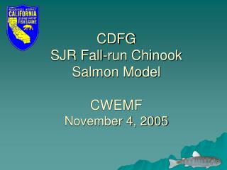 CDFG SJR Fall-run Chinook  Salmon Model CWEMF  November 4, 2005