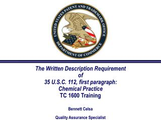The Written Description Requirement  of  35 U.S.C. 112, first paragraph: Chemical Practice TC 1600 Training Bennett Cels