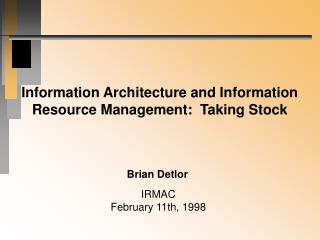 Information Architecture and Information Resource Management:  Taking Stock