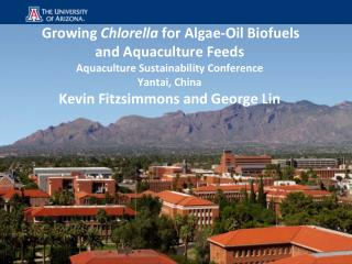 Growing  Chlorella  for Algae-Oil Biofuels  and Aquaculture Feeds  Aquaculture Sustainability Conference  Yantai, China