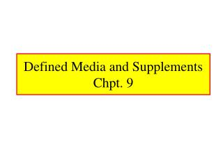 Defined Media and Supplements Chpt. 9